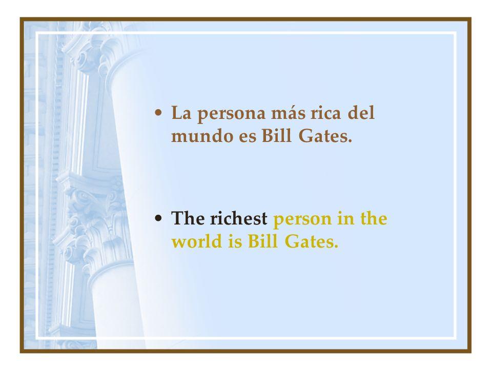 La persona más rica del mundo es Bill Gates. The richest person in the world is Bill Gates.