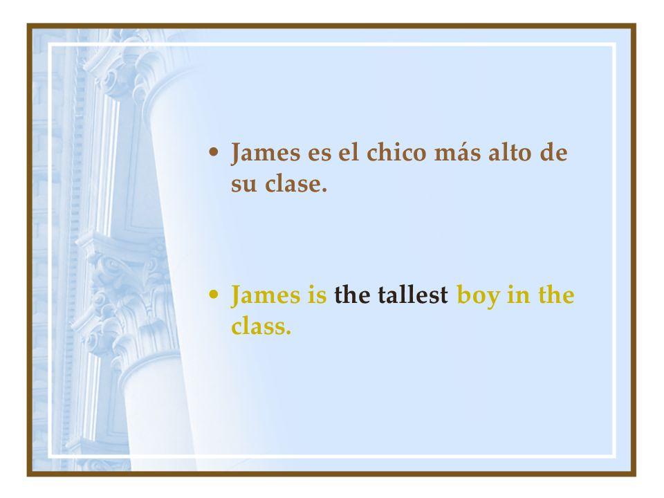 James es el chico más alto de su clase. James is the tallest boy in the class.