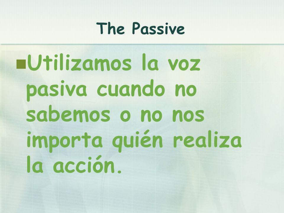 Utilizamos la voz pasiva cuando no sabemos o no nos importa quién realiza la acción.