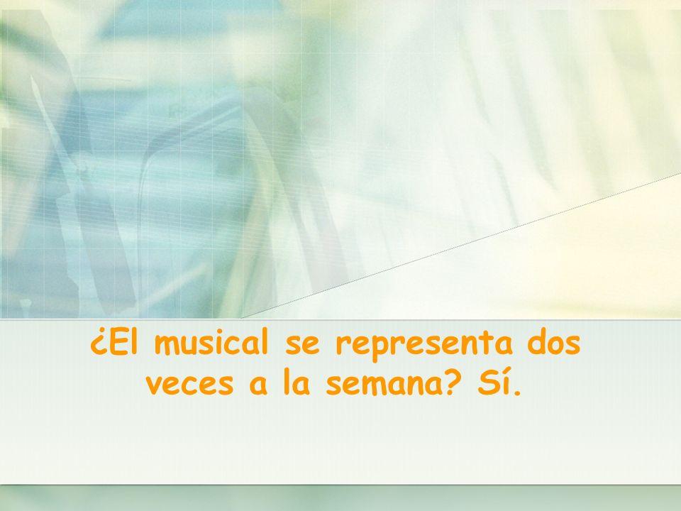 ¿El musical se representa dos veces a la semana Sí.