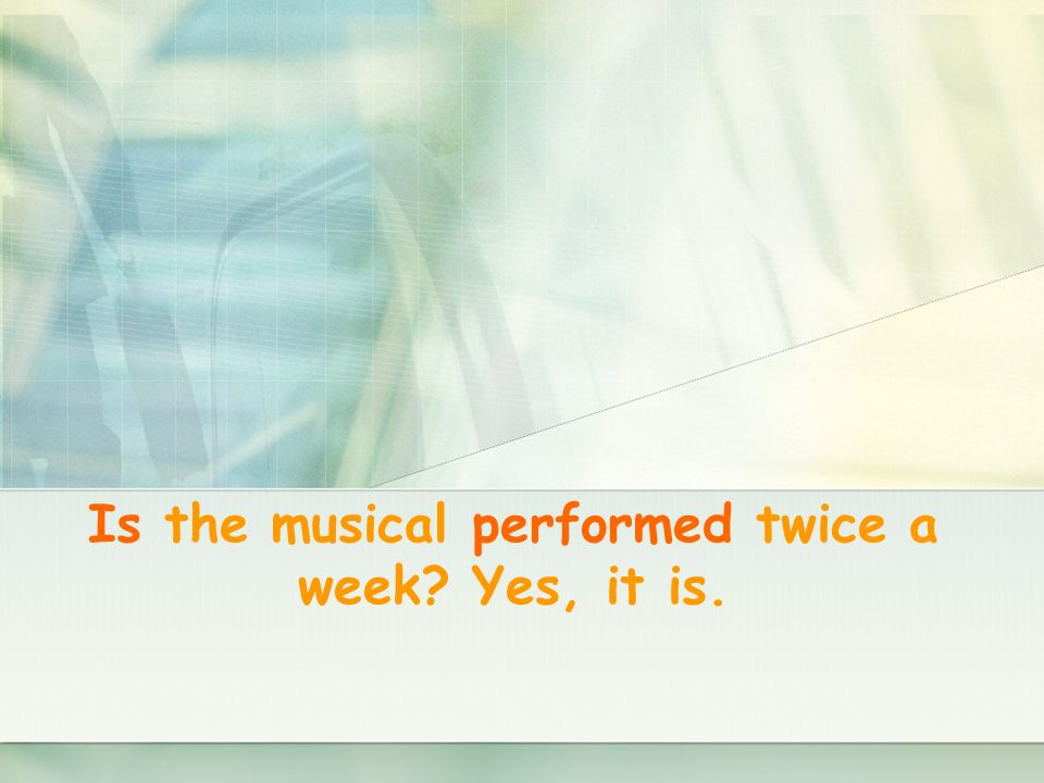 Is the musical performed twice a week? Yes, it is.