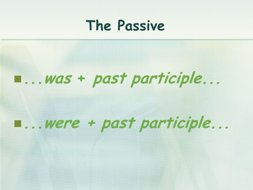 ...was + past participle......were + past participle...