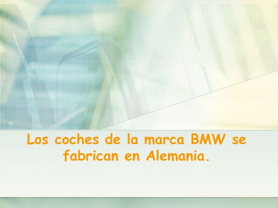 Los coches de la marca BMW se fabrican en Alemania.