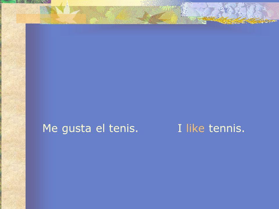 Me gusta el tenis.I like tennis.