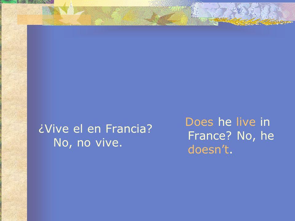 ¿Vive el en Francia? No, no vive. Does he live in France? No, he doesnt.