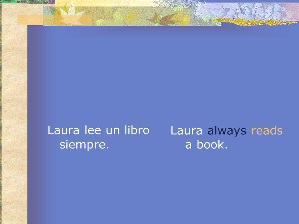 Laura lee un libro siempre. Laura always reads a book.