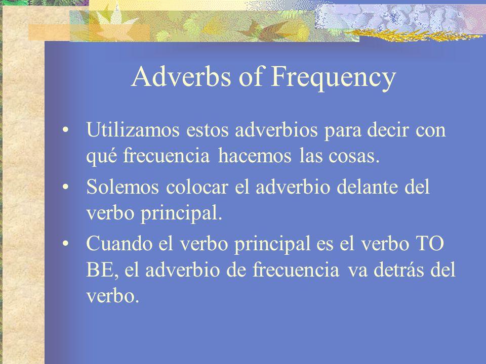Utilizamos estos adverbios para decir con qué frecuencia hacemos las cosas. Solemos colocar el adverbio delante del verbo principal. Cuando el verbo p
