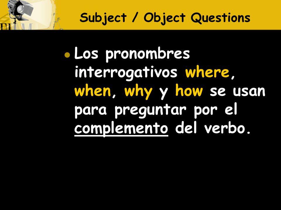 Los pronombres interrogativos where, when, why y how se usan para preguntar por el complemento del verbo.