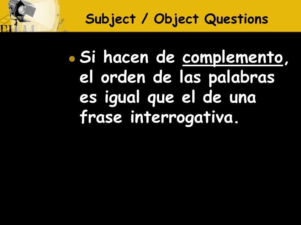 Si hacen de complemento, el orden de las palabras es igual que el de una frase interrogativa.