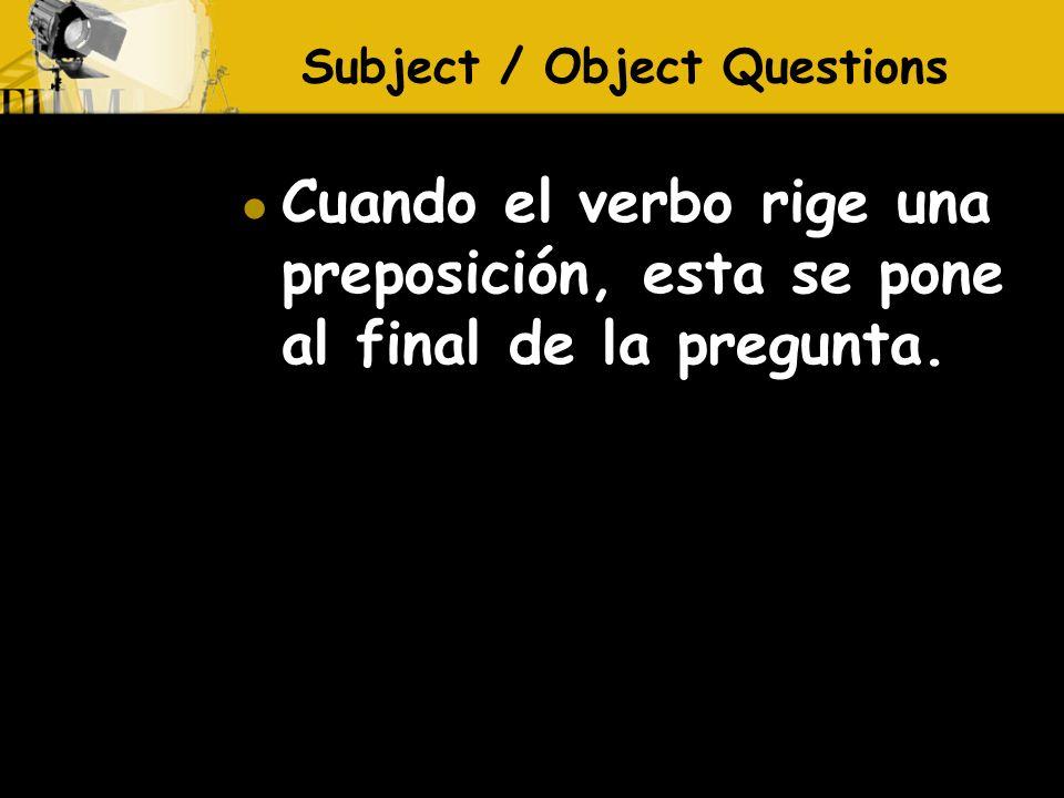 Cuando el verbo rige una preposición, esta se pone al final de la pregunta.
