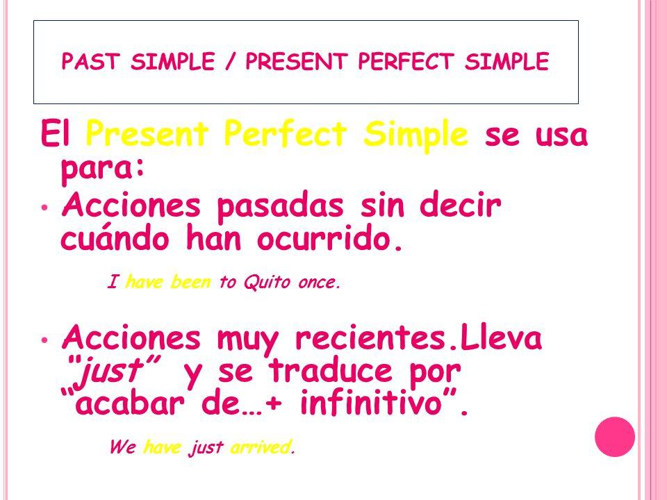 P AST S IMPLE / P RESENT P ERFECT S IMPLE El Present Perfect Simple se utiliza con: Adverbios de tiempo: ever, never, already, just, yet.
