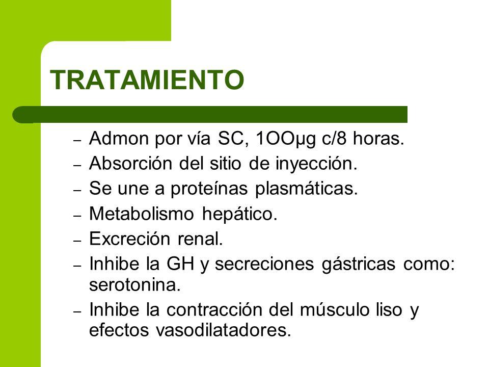 TRATAMIENTO – Admon por vía SC, 1OOµg c/8 horas. – Absorción del sitio de inyección. – Se une a proteínas plasmáticas. – Metabolismo hepático. – Excre