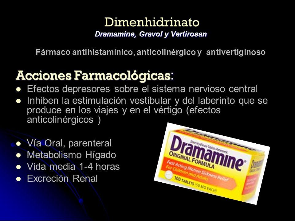Dimenhidrinato Dramamine, Gravol y Vertirosan Fármaco antihistamínico, anticolinérgico y antivertiginoso Acciones Farmacológicas : Efectos depresores