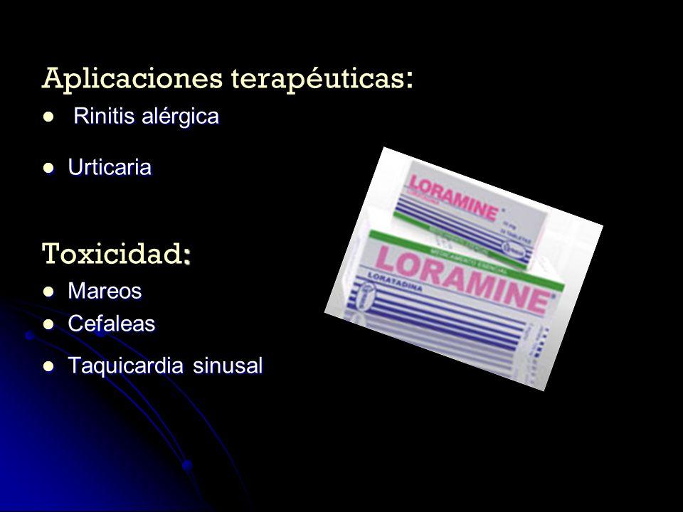 Aplicaciones terapéuticas : Rinitis alérgica Rinitis alérgica Urticaria Urticaria : Toxicidad: Mareos Mareos Cefaleas Cefaleas Taquicardia sinusal Taq