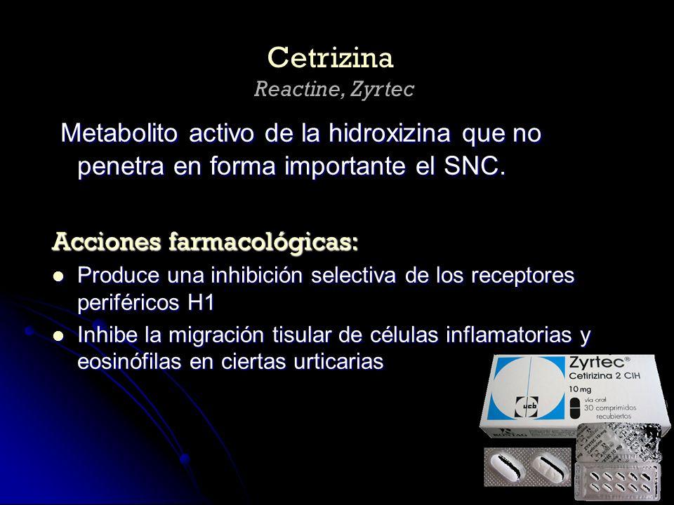 Metabolito activo de la hidroxizina que no penetra en forma importante el SNC. Metabolito activo de la hidroxizina que no penetra en forma importante