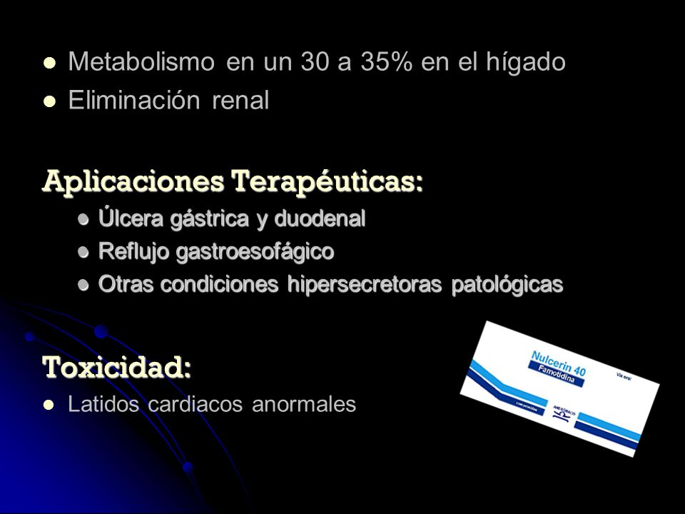Metabolismo en un 30 a 35% en el hígado Eliminación renal Aplicaciones Terapéuticas: Úlcera gástrica y duodenal Úlcera gástrica y duodenal Reflujo gas