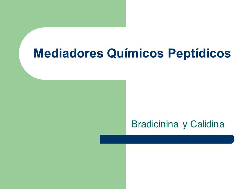 Mediadores Químicos Peptídicos Bradicinina y Calidina