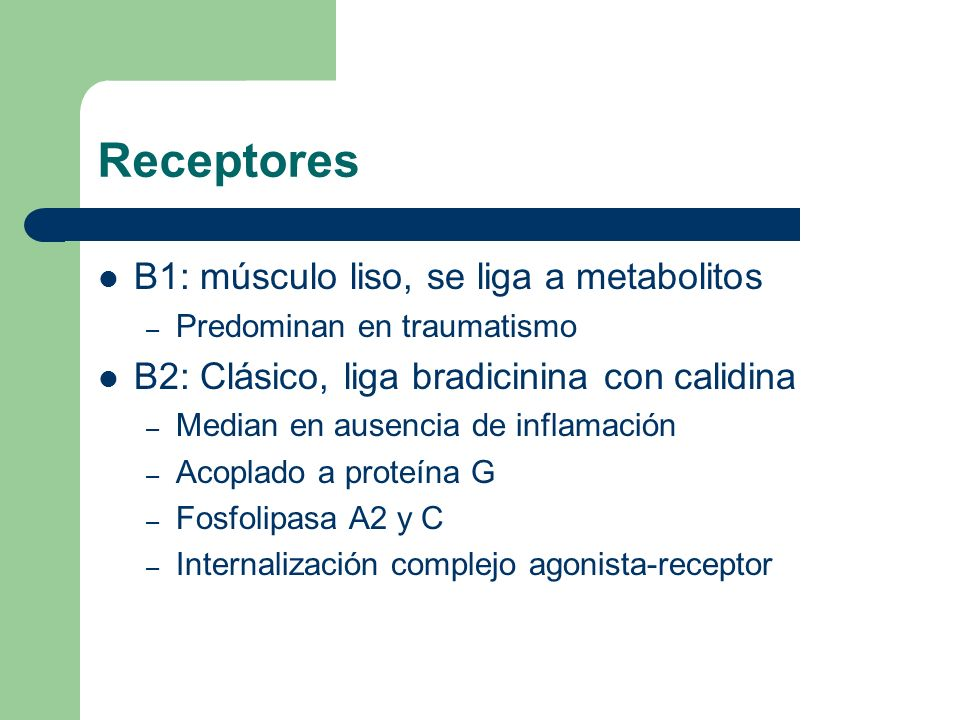 Receptores B1: músculo liso, se liga a metabolitos – Predominan en traumatismo B2: Clásico, liga bradicinina con calidina – Median en ausencia de infl