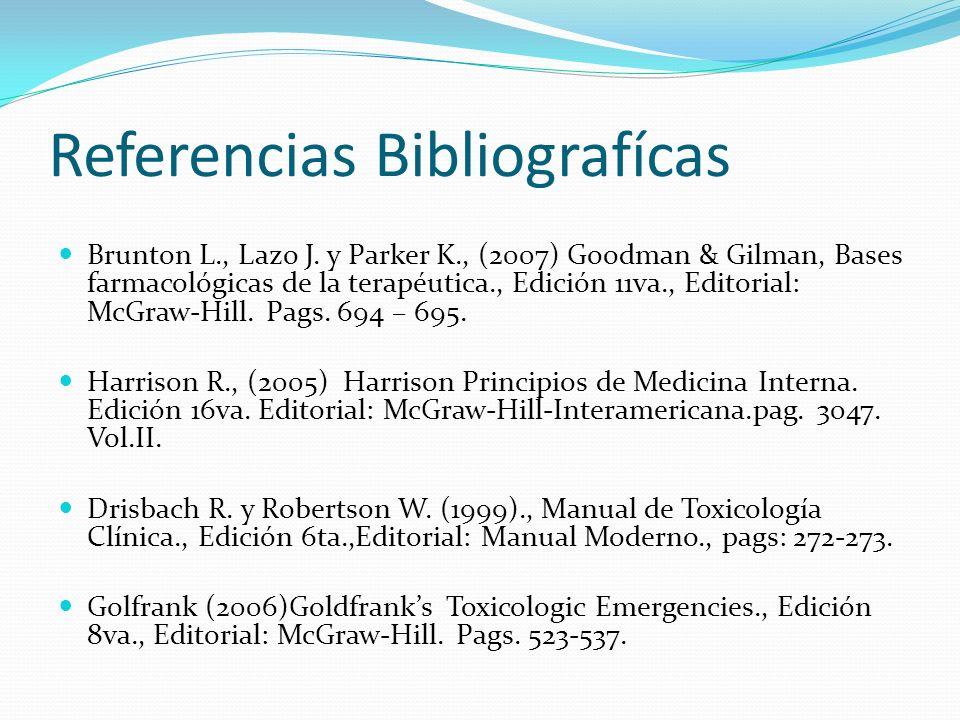 Referencias Bibliografícas Brunton L., Lazo J. y Parker K., (2007) Goodman & Gilman, Bases farmacológicas de la terapéutica., Edición 11va., Editorial