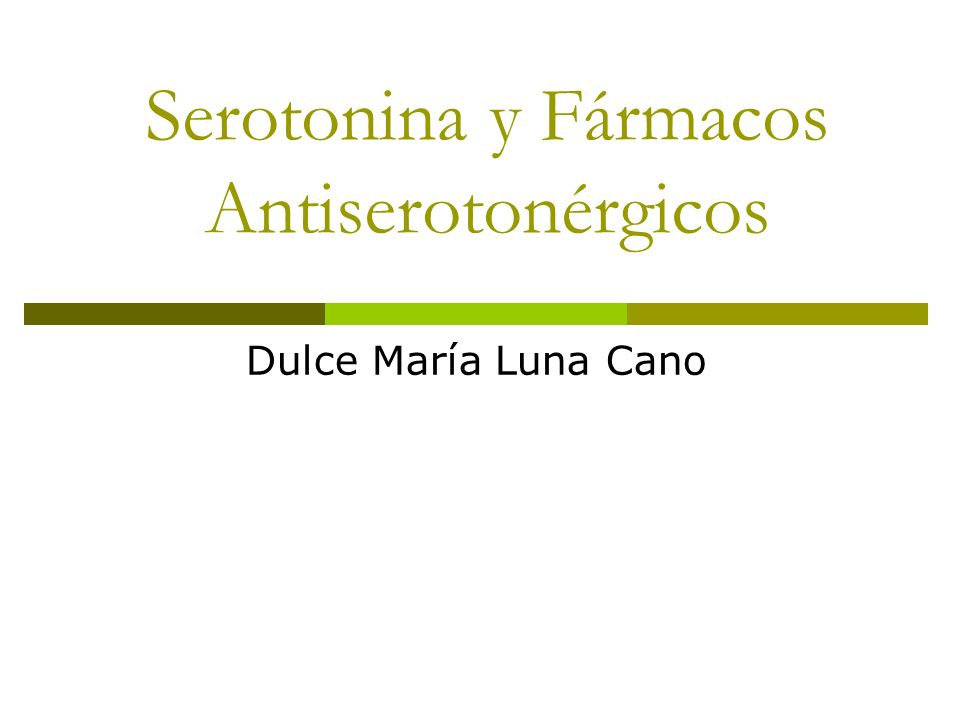Serotonina y Fármacos Antiserotonérgicos Dulce María Luna Cano