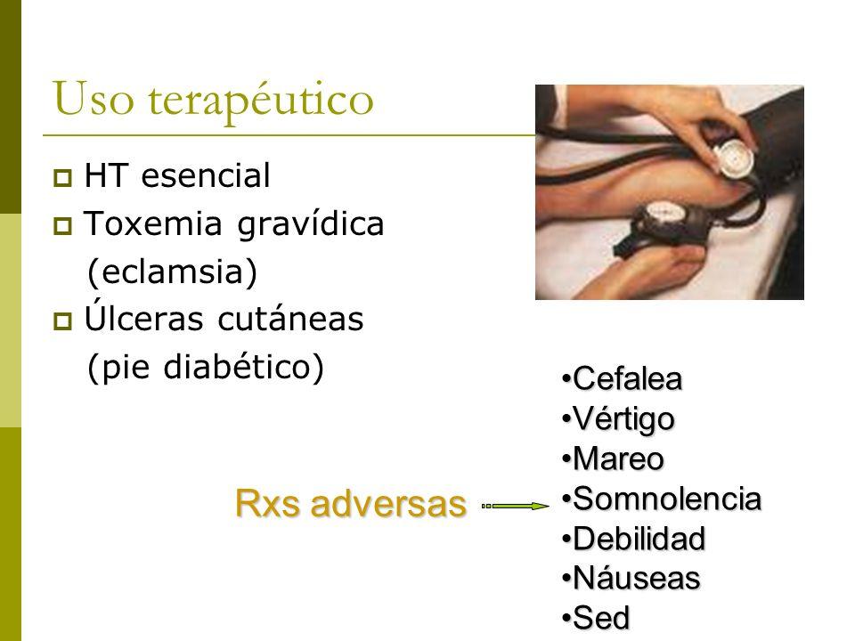 Uso terapéutico HT esencial Toxemia gravídica (eclamsia) Úlceras cutáneas (pie diabético) CefaleaCefalea VértigoVértigo MareoMareo SomnolenciaSomnolen