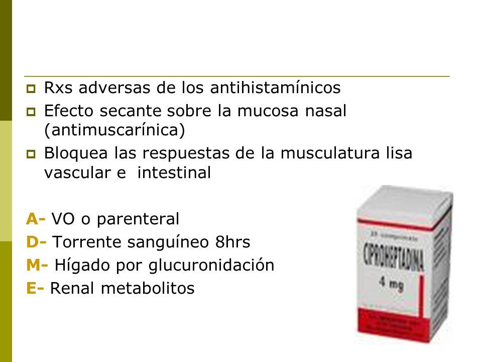 Rxs adversas de los antihistamínicos Efecto secante sobre la mucosa nasal (antimuscarínica) Bloquea las respuestas de la musculatura lisa vascular e i