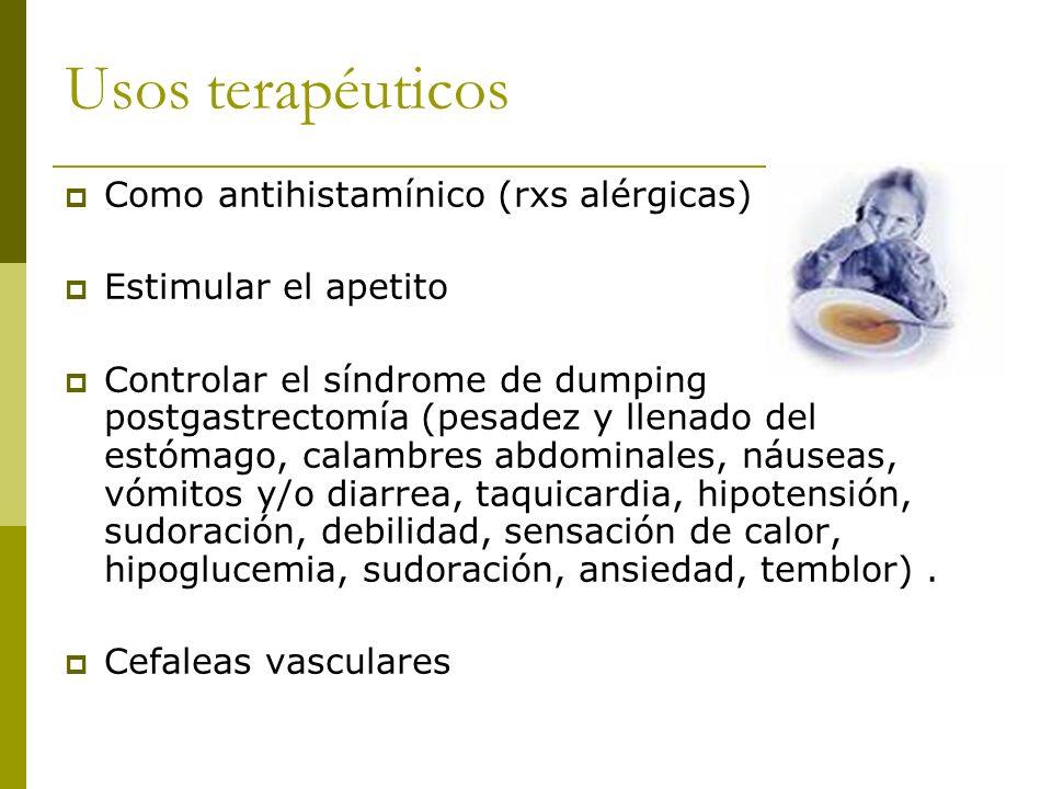 Usos terapéuticos Como antihistamínico (rxs alérgicas) Estimular el apetito Controlar el síndrome de dumping postgastrectomía (pesadez y llenado del e