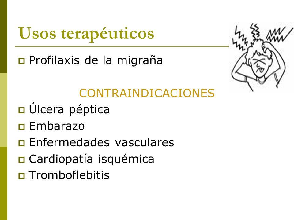 Usos terapéuticos Profilaxis de la migraña CONTRAINDICACIONES Úlcera péptica Embarazo Enfermedades vasculares Cardiopatía isquémica Tromboflebitis
