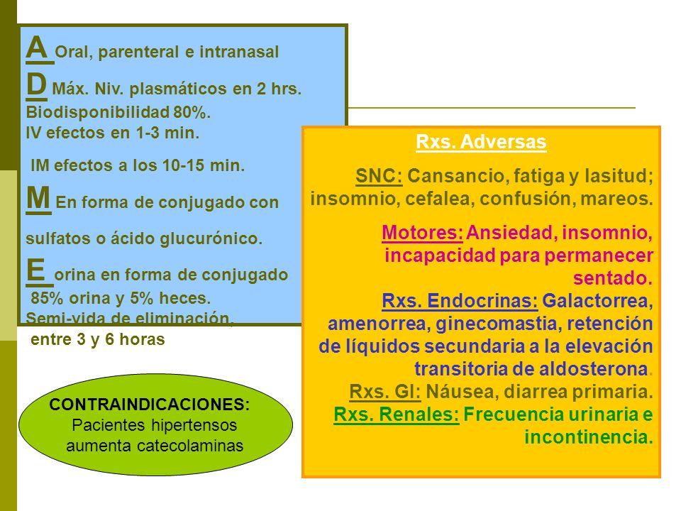 A Oral, parenteral e intranasal D Máx. Niv. plasmáticos en 2 hrs. Biodisponibilidad 80%. IV efectos en 1-3 min. IM efectos a los 10-15 min. M En forma