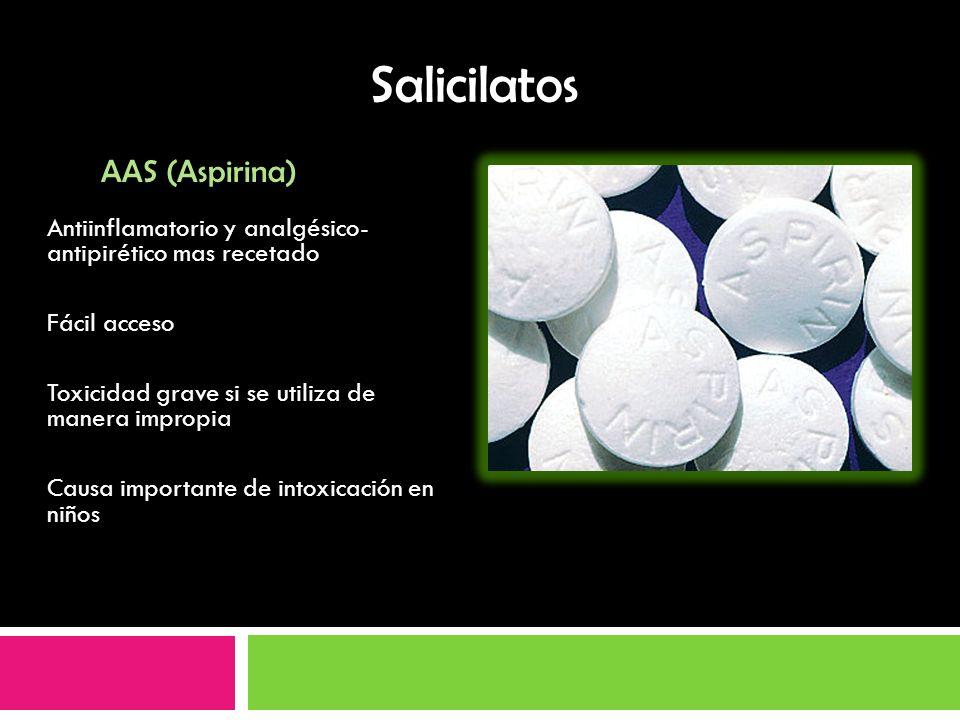 Salicilatos Antiinflamatorio y analgésico- antipirético mas recetado Fácil acceso Toxicidad grave si se utiliza de manera impropia Causa importante de