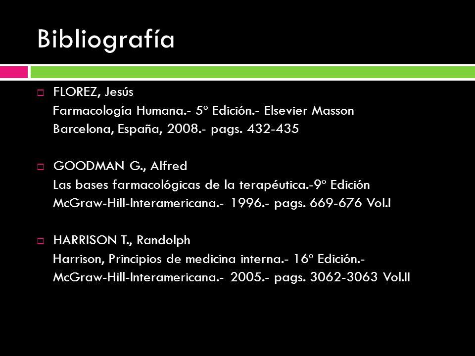 Bibliografía FLOREZ, Jesús Farmacología Humana.- 5º Edición.- Elsevier Masson Barcelona, España, 2008.- pags. 432-435 GOODMAN G., Alfred Las bases far
