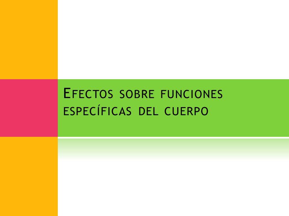 E FECTOS SOBRE FUNCIONES ESPECÍFICAS DEL CUERPO