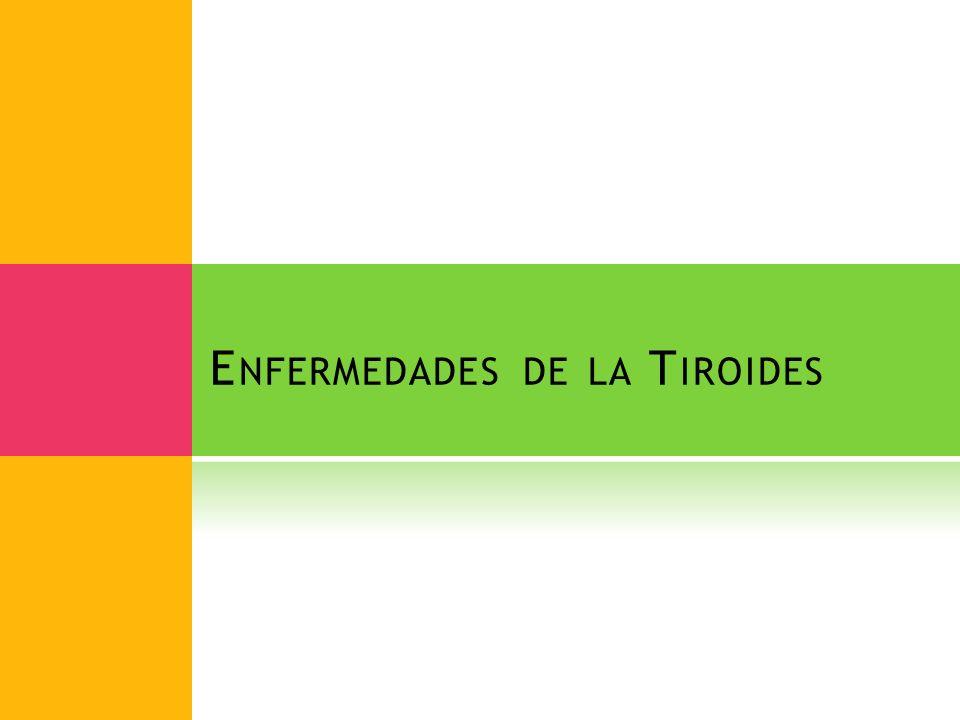 E NFERMEDADES DE LA T IROIDES
