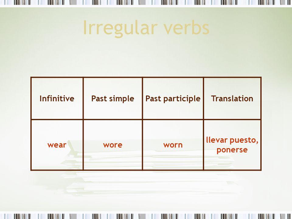 Irregular verbs InfinitivePast simplePast participleTranslation wearworeworn llevar puesto, ponerse
