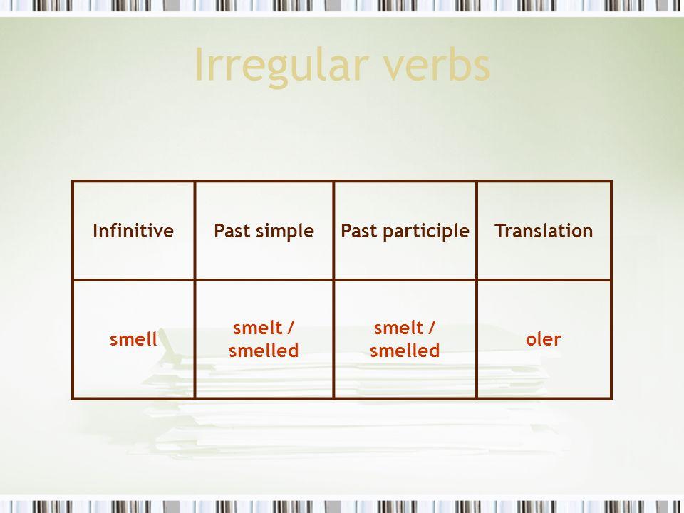 Irregular verbs InfinitivePast simplePast participleTranslation smell smelt / smelled oler