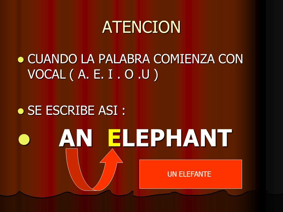 ATENCION CUANDO LA PALABRA COMIENZA CON VOCAL ( A. E. I. O.U ) CUANDO LA PALABRA COMIENZA CON VOCAL ( A. E. I. O.U ) SE ESCRIBE ASI : SE ESCRIBE ASI :