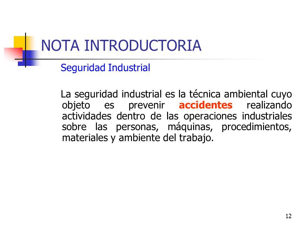 12 NOTA INTRODUCTORIA Seguridad Industrial La seguridad industrial es la técnica ambiental cuyo objeto es prevenir accidentes realizando actividades d