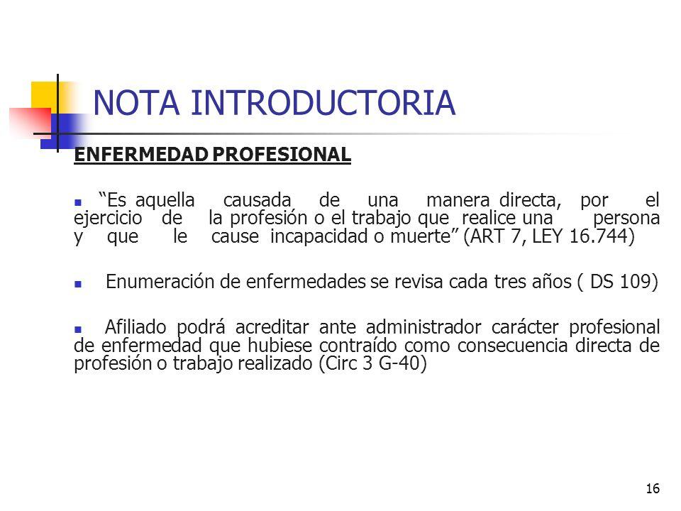 16 NOTA INTRODUCTORIA ENFERMEDAD PROFESIONAL Es aquella causada de una manera directa, por el ejercicio de la profesión o el trabajo que realice una p