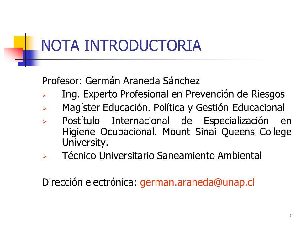 2 NOTA INTRODUCTORIA Profesor: Germán Araneda Sánchez Ing. Experto Profesional en Prevención de Riesgos Magíster Educación. Política y Gestión Educaci