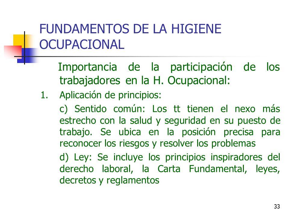 33 FUNDAMENTOS DE LA HIGIENE OCUPACIONAL Importancia de la participación de los trabajadores en la H. Ocupacional: 1.Aplicación de principios: c) Sent