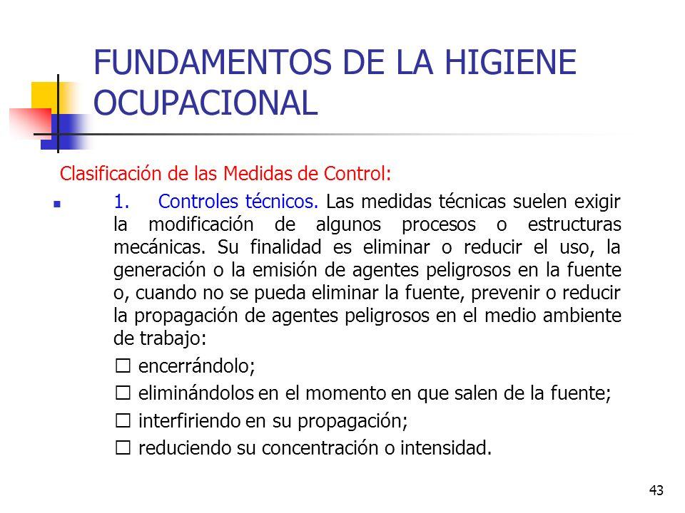 43 FUNDAMENTOS DE LA HIGIENE OCUPACIONAL Clasificación de las Medidas de Control: 1. Controles técnicos. Las medidas técnicas suelen exigir la modific