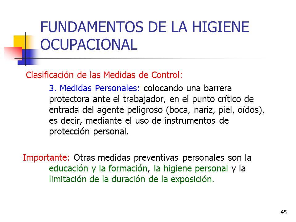 45 FUNDAMENTOS DE LA HIGIENE OCUPACIONAL Clasificación de las Medidas de Control: 3. Medidas Personales: colocando una barrera protectora ante el trab