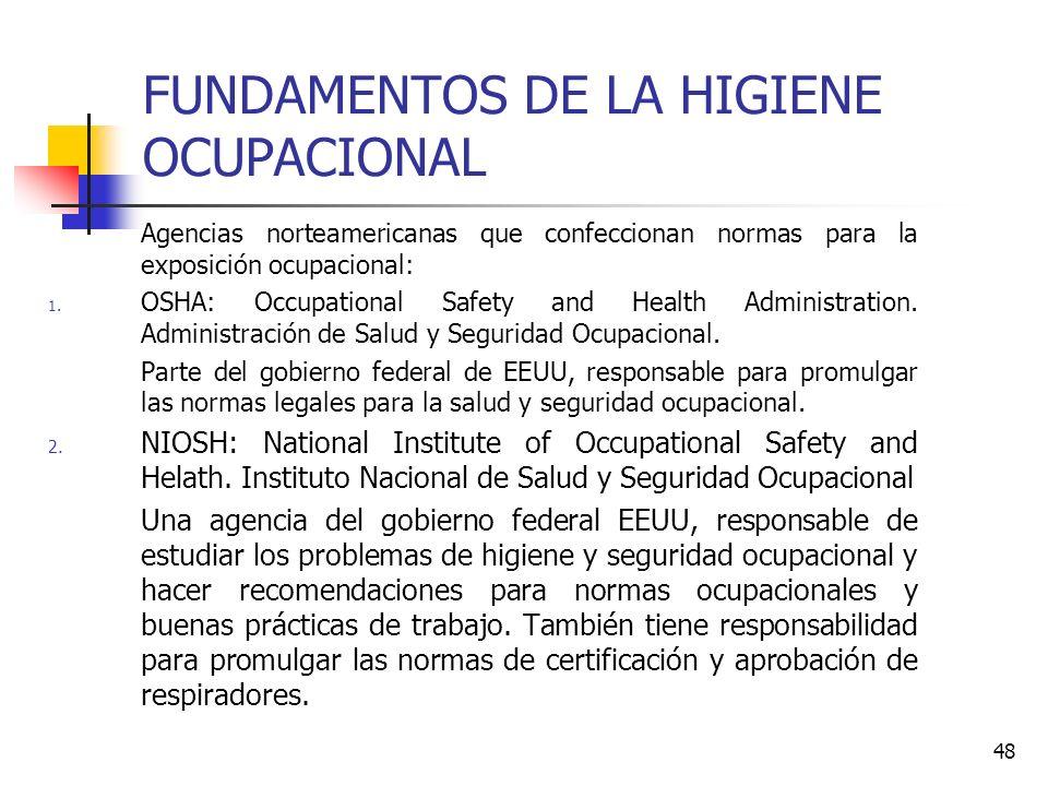 48 FUNDAMENTOS DE LA HIGIENE OCUPACIONAL Agencias norteamericanas que confeccionan normas para la exposición ocupacional: 1. OSHA: Occupational Safety