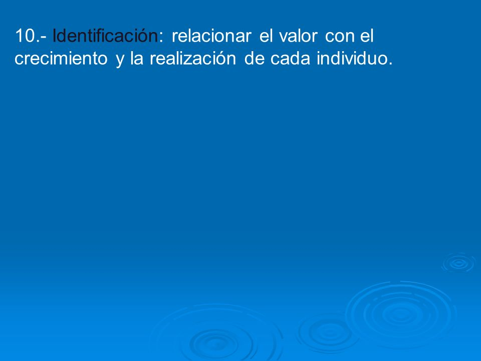 10.- Identificación: relacionar el valor con el crecimiento y la realización de cada individuo.