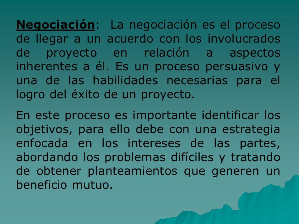 Negociación: La negociación es el proceso de llegar a un acuerdo con los involucrados de proyecto en relación a aspectos inherentes a él. Es un proces