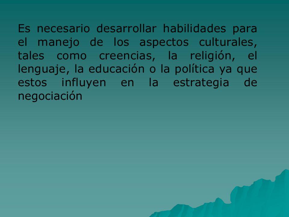 Es necesario desarrollar habilidades para el manejo de los aspectos culturales, tales como creencias, la religión, el lenguaje, la educación o la polí