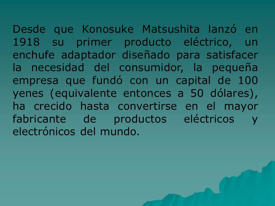 Desde que Konosuke Matsushita lanzó en 1918 su primer producto eléctrico, un enchufe adaptador diseñado para satisfacer la necesidad del consumidor, l
