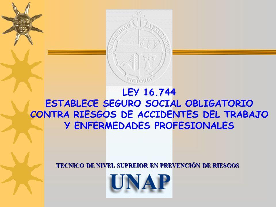 TECNICO DE NIVEL SUPREIOR EN PREVENCIÓN DE RIESGOS LEY 16.744 ESTABLECE SEGURO SOCIAL OBLIGATORIO CONTRA RIESGOS DE ACCIDENTES DEL TRABAJO Y ENFERMEDA