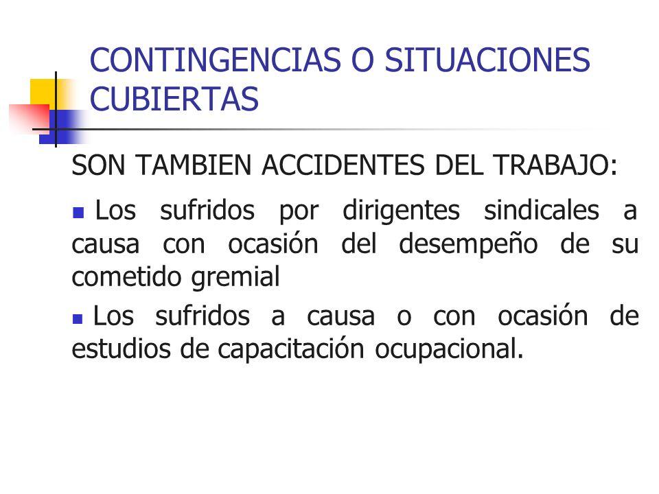 CONTINGENCIAS O SITUACIONES CUBIERTAS SON TAMBIEN ACCIDENTES DEL TRABAJO: Los sufridos por dirigentes sindicales a causa con ocasión del desempeño de