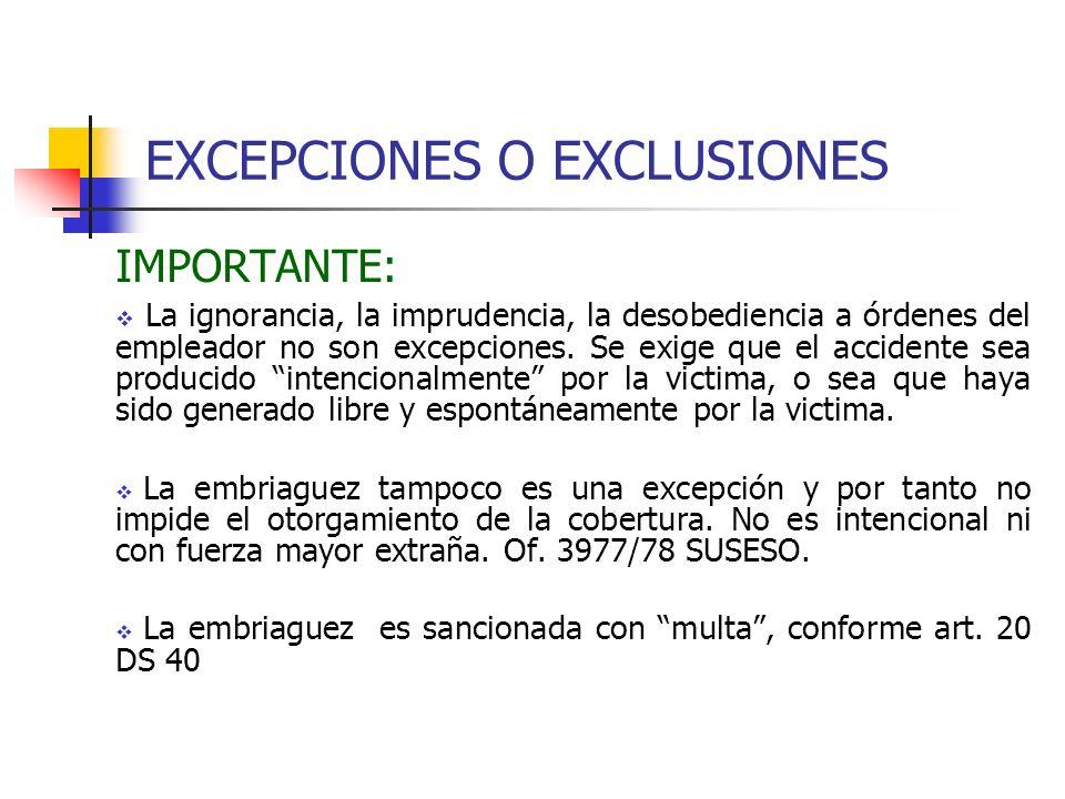 EXCEPCIONES O EXCLUSIONES IMPORTANTE: La ignorancia, la imprudencia, la desobediencia a órdenes del empleador no son excepciones. Se exige que el acci